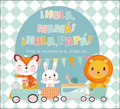 Hola mama hola papa album de recuerdos de mi primer año