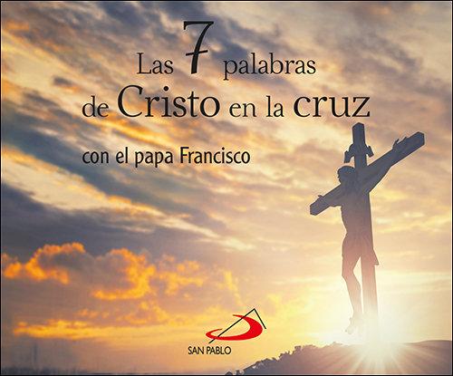 7 palabras de cristo en la cruz,las