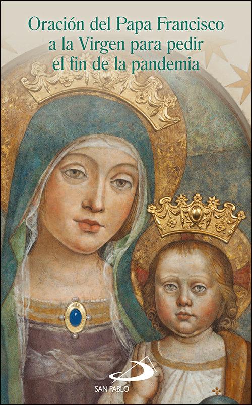 Oracion del papa francisco a la virgen para pedir el fin de