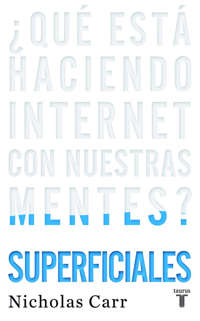 Superficiales que esta haciendo internet con nuestras mentes