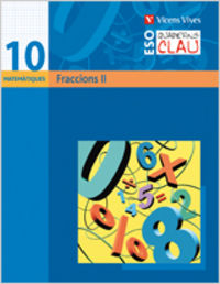 Quadern clau q-10. fraccions ii. matematiques.