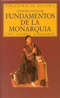 Reyes catolicos. fundamentos de la monarquia, los
