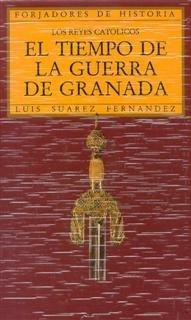Reyes catolicos. el tiempo de la guerra de granada, los