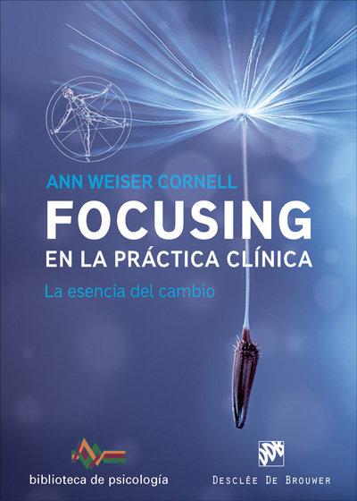 Focusing en la practica clinica. la esencia del cambio