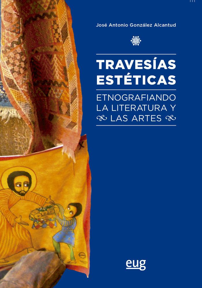 Travesias esteticas etnografia la literatura y las artes