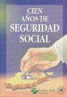Cien años de seguridad social. a proposito del centenario de