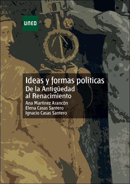 IDEAS Y FORMAS POLITICAS DE LA ANTIGÜEDAD AL RENACIMIENTO