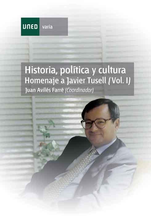 Historia, politica y cultura. homenaje a javier tusell (vol.