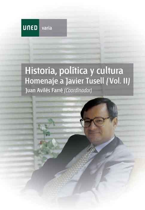Historia, politica y cultura. homenaje a javier tusell. (vol