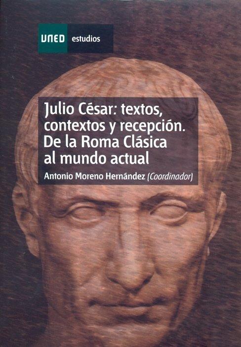 Julio cesar: textos, contextos y recepcion. de la roma clasi