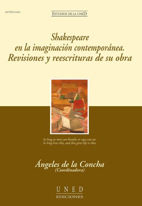 Shakespeare en la imaginacion contemporanea. revisiones y re