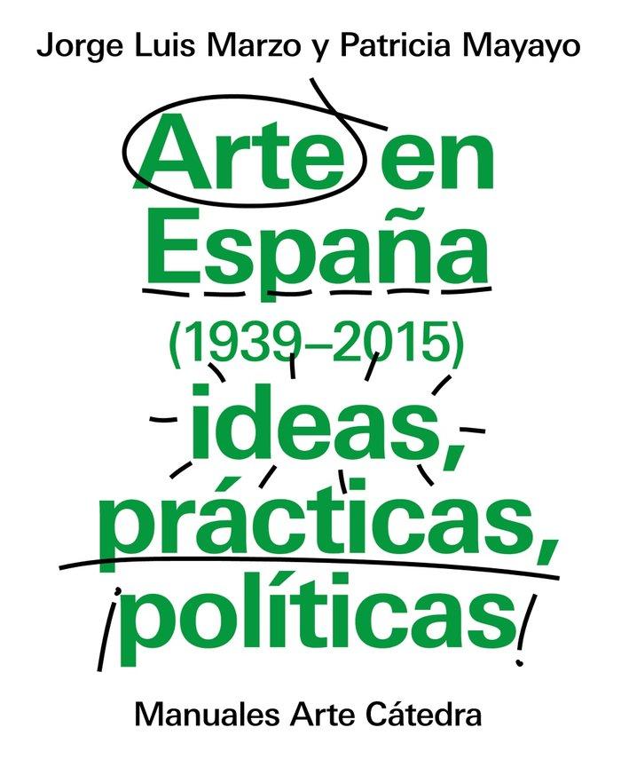 Arte en españa 1939 2015 ideas practicas politicas