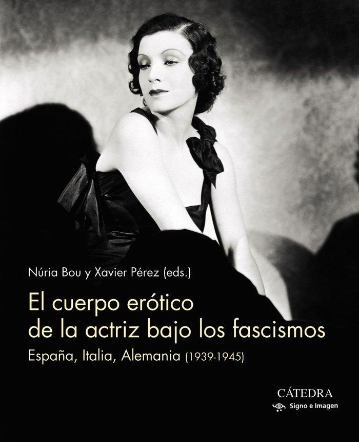 Cuerpo erotico de la actriz bajo los fascismos,el