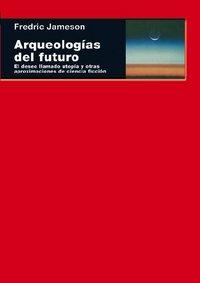 Arqueologias del futuro el deseo llamado