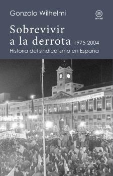 Sobrevivir a la derrota historia del sindicalismo en españa