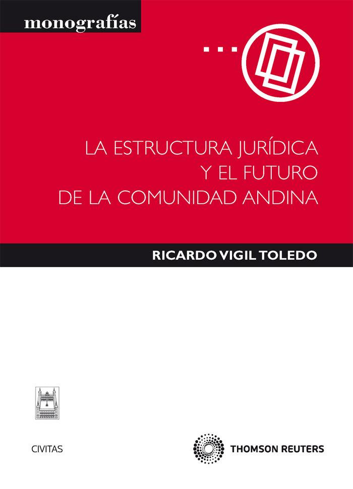Estructura juridica y el futuro de la comunidad andina,la