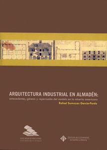 Arquitectura industrial en almaden: antecedentes, genesis y