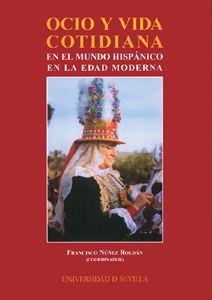 Ocio y vida cotidiana en el mundo hispanico edad moderna