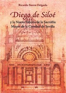 Diego de siloe y la nueva fabrica sacristia mayor de sevill