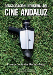 Consolidacion industrial del cine andaluz