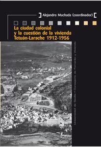 Ciudad colonial y la cuestion de la vivienda tetuan larache