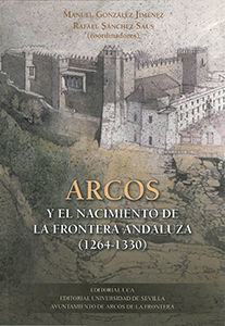 Arcos y el nacimiento de la frontera andaluza 1264 1330