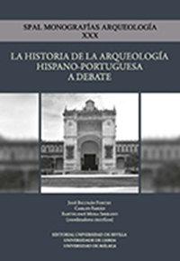 Historia de la arqueologia hispano portuguesa a debate,la
