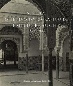 Sevilla objetivo fotografico de emilio beauchy, 1847-1928