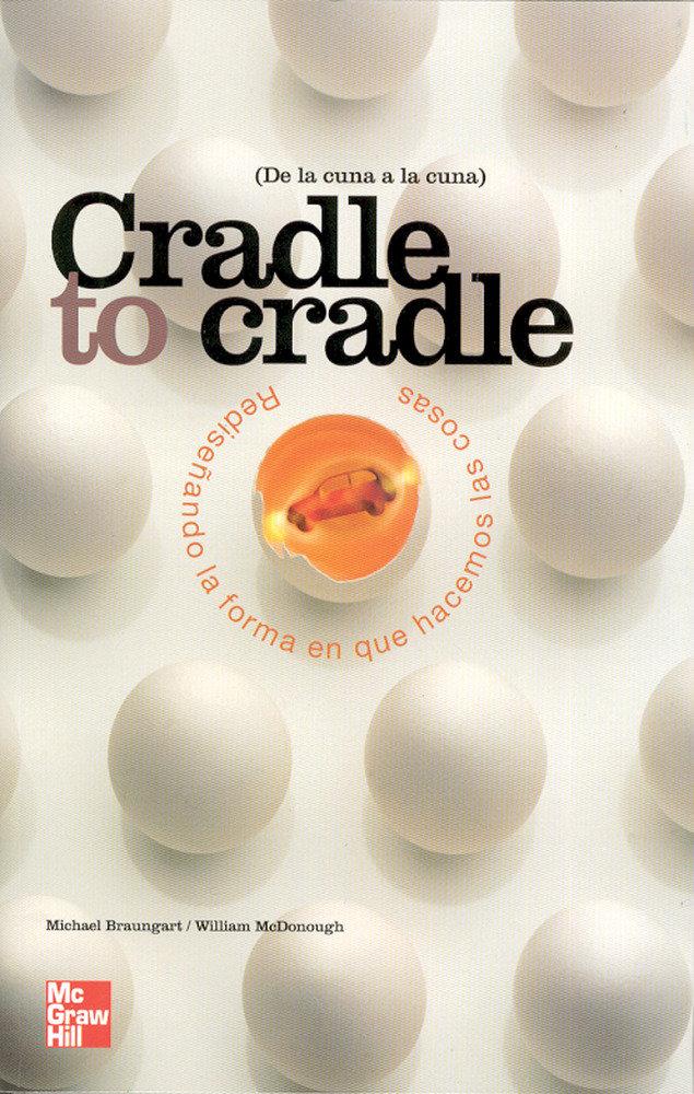 Cradle to cradle rediseñando forma hacer las cosas