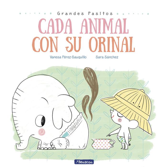 Cada animal con su orinal (grandes pasitos. album ilustrado)
