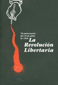La revolucion libertaria/ 70aniversariodel 19 de julio de 19