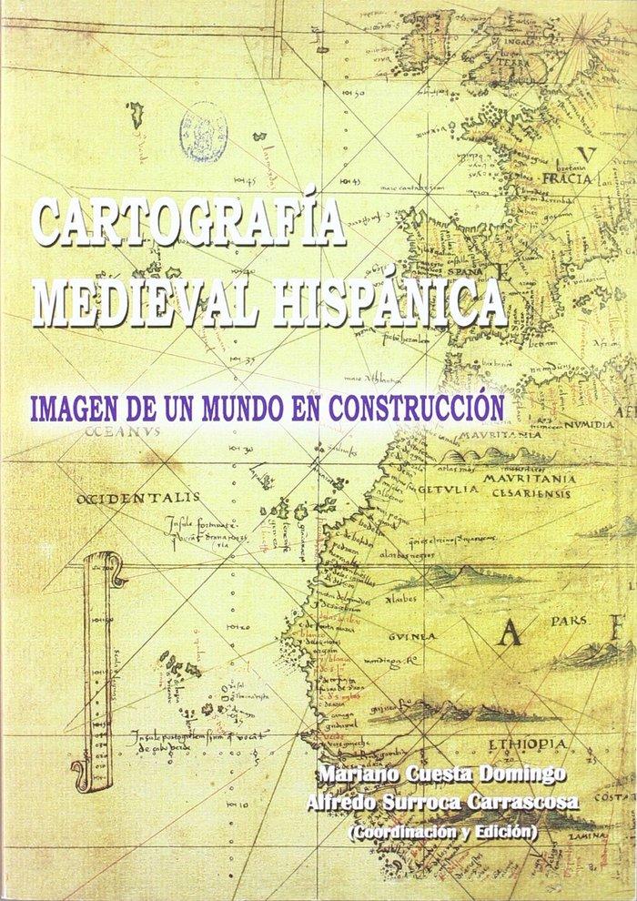 Cartografia medieval hispanica : imagen de un mundo en const