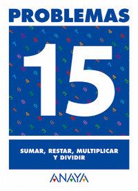 Cuaderno problemas 15 ep sumar restar multiplicar dividir
