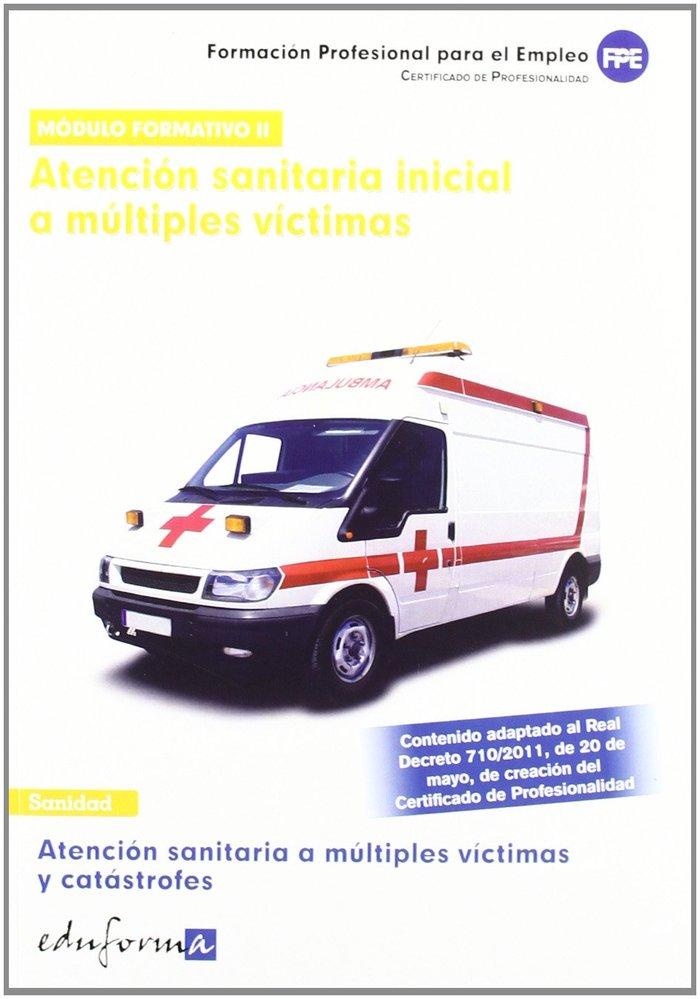 Atencion sanitaria vol ii multiples victimas y catastrofes