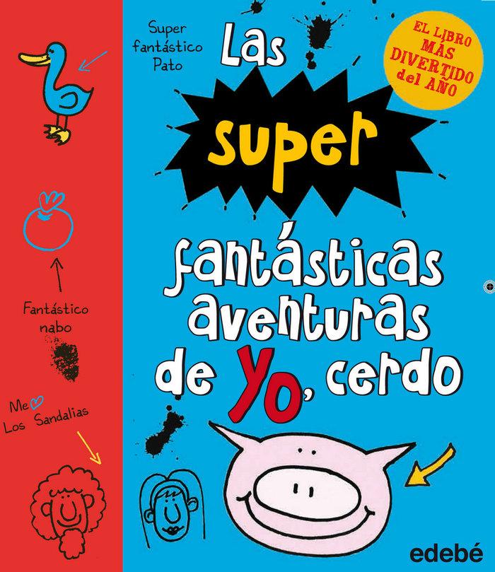 Superfantasticas aventuras de yo cerdo