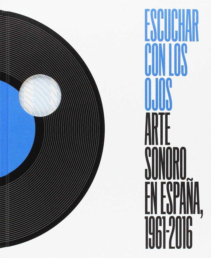 Escuchar con los ojos, arte sonoro en españa, 1961-2016
