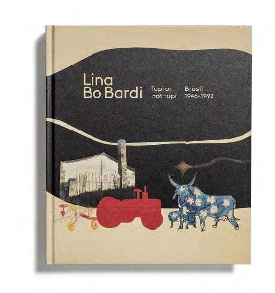 Lina bo bardi: tupi or not tupi. brasil, 1946-1992