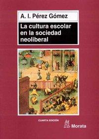 Cultura escolar en la sociedad neoliberal,la