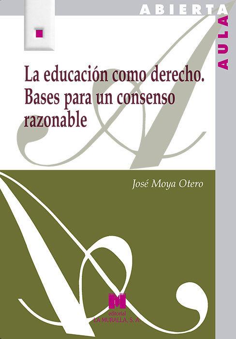 Educacion como derecho. bases para un consenso razonable,la