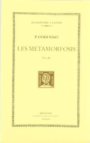 Les metamorfosis, vol. iii i ultim: llibres xi-xv