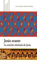 Jesus orante. la oracion trinitaria de jesus