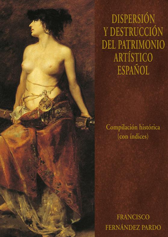 Dispersion y destruccion del patrimonio artistico español vi