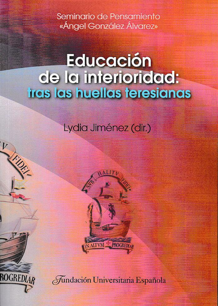Educacion de la interioridad: tras las huellas teresianas