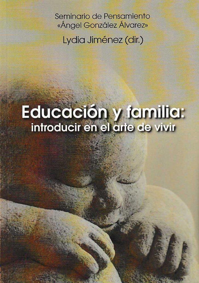 Educacion y familia: introducir en el arte de vivir