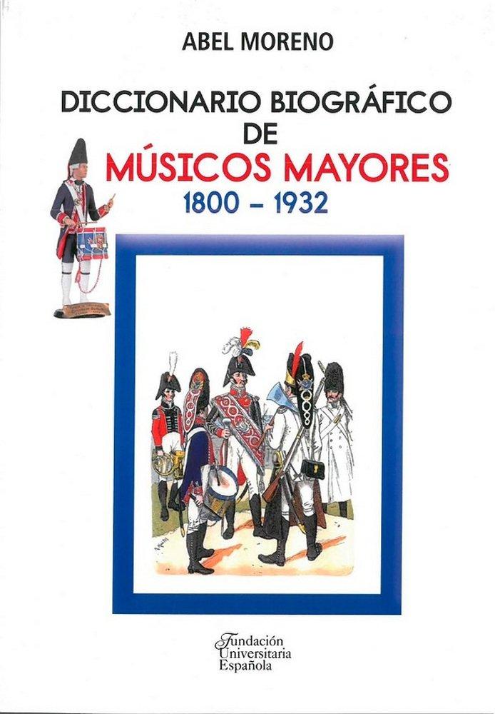 Diccionario biografico de musicos mayores. 1800-1932