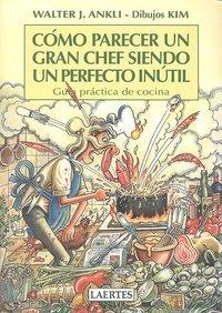 Como parecer un gran chef siendo un perfecto inutil