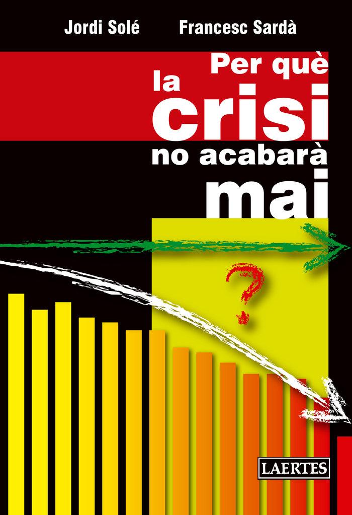 Per quô la crisi no acabar· mai