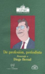 De profesion, periodista. homenaje a diego bernal