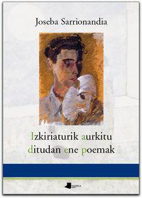 Izkiriaturik aurkitu ditudan ene poemak