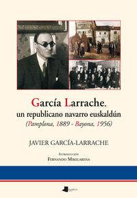 Garcia larrache, un republicano navarro euskaldun